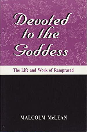 Devoted to the Goddess. The Life and Work of Ramprasad.