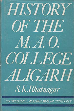 History of the M.A.O. College Aligarh.: BHATNAGAR, S.K.