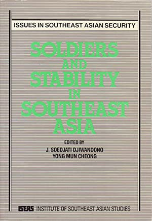 Soldiers and Stability in Southeast Asia.: DJIWANDONO, J. SOEDJATI AND YONG MUN CHEONG.
