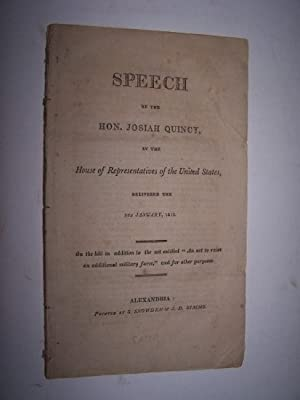 SPEECH OF JOSIAH QUINCY in the House of Representatives of the U.S. delivered 5th January 1813 on ...