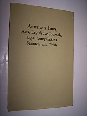 AMERICAN LAWS, ACTS, LEGISLATIVE JOURNALS, LEGAL COMPILATIONS, STATUTES, AND TRIALS