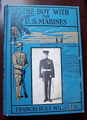 The Boy with the U. S. Marines [ SIGNED ]: Rolt-Wheeler, Francis ; [Brigadier General]