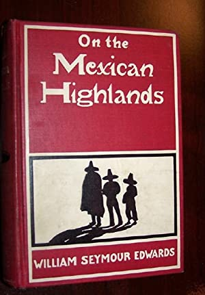 ON THE MEXICAN HIGHLANDS - WITH A PASSING GLIMPSE OF CUBA: Edwards, William S