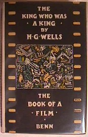 THE KING WHO WAS A KING [ First Edition w/ DJ ]: Wells, H. G.