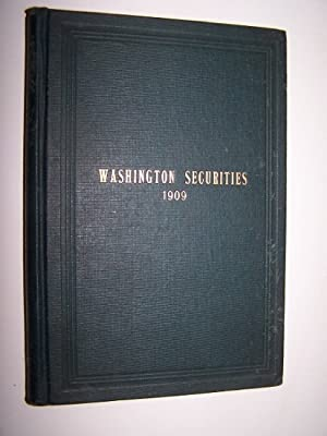 WASHINGTON SECURITIES March 1909 - A Compilation of Useful Information regarding the Securities d...