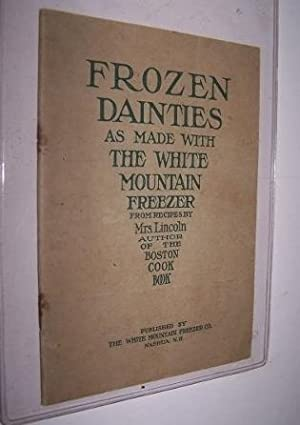 Frozen Dainties. Fifty Choice Receipts for Ice Cream, Frozen Puddings, Frozen Fruits, Frozen Beve...
