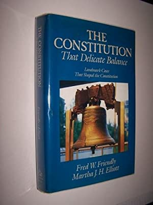 THE CONSTITUTION That Delicate Balance Landmark Cases that Shaped the Constitution