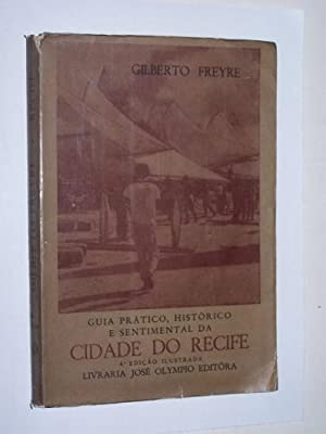 GUIA PRATICO, HISTORICO, E SENTIMENTAL DA CIDADE: Freyre, Gilberto