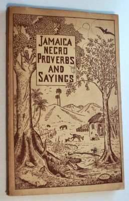 JAMAICA NEGRO PROVERBS AND SAYINGS: Anderson, Izett ;