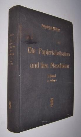 Lehr- und Handbuch über die Papierfabrikation und deren Maschinen 1. Band: Die Roh- und ...
