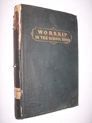 Worship in the School-Room: A Manual of: Wylie, W. T.