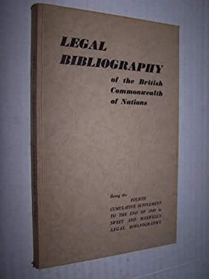 LEGAL BIBLIOGRAPHY OF THE BRITISH COMMONWEALTH OF NATIONS Being the Fourth Cumulative Supplement ...