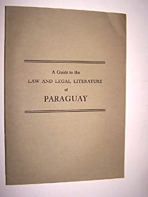 A GUIDE TO THE LAW AND LEGAL LITERATURE OF PARAGUAY
