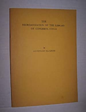 THE REORGANIZATION OF THE LIBRARY OF CONGRESS, 1939-44