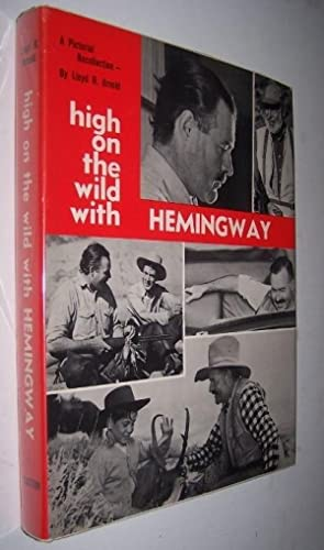 High on the Wild with Hemingway A Pictorial Recollection