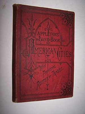 Appleton's Illustrated Hand-Book of American Cities Comprising the Principal Cities in the United...