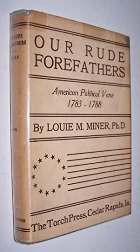 OUR RUDE FOREFATHERS - American Political Verse 1783-1788
