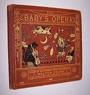 THE BABY'S OPERA A Book of Old Rhymes with New Dresses. Music by the Earliest Masters