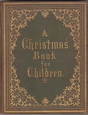 A Christmas Book for Children: containing Luther's Christmas Tree and Jesus in the Temple: ...