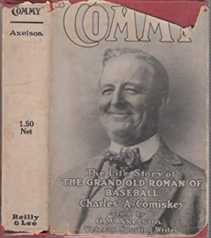 """Commy"""": The Life Story of the Grand Old Roman of Baseball Charles A. Comiskey: AXELSON, G.W."""