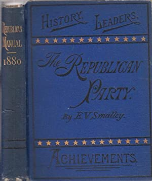 The Republican Manual. History, Principles, Early Leaders, Achievmenst, of the Republican Party ...