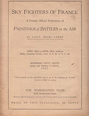 Sky Fighters of France: A French Official Exhibition of Paintings of Battles in the Air: Farre, ...