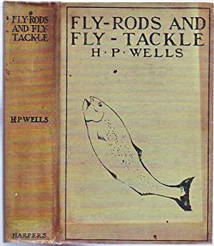 Fly-Rods and Fly-Tackle: Suggestions as to Their Manufacture and Use: Wells, Henry P.