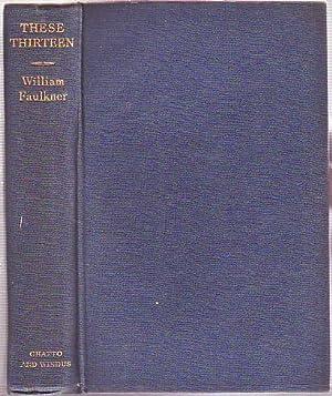 These Thirteen: Stories: Faulkner, William