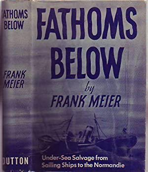 Fathoms Below: Under-Sea Salvage from Sailing Ships to the Normandie: Meier, Frank
