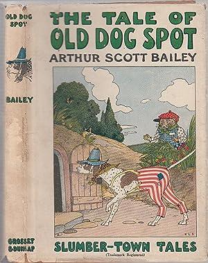 The Tale Of Old Dog Spot (Slumber-Town Tales) in original dust jacket: Bailey, Arthur Scott