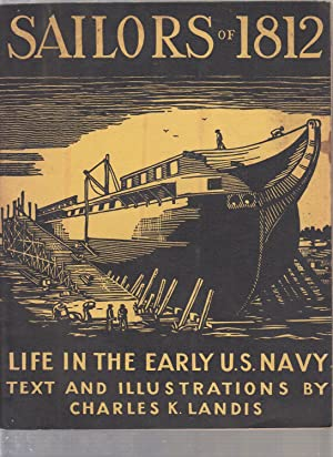 Sailors of 1812: Life in the Early U.S. Navy: Landis, Charles K. (text and illus)