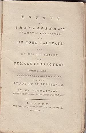 Essays on Shakespeare's Dramatic Character of Sir John Falstaff, and On His Imitation of Female...