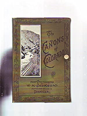 The Canyons of Colorado: from Photographs by W.H. Jackson Printed and Bound in Denver: Jackson, W.H...