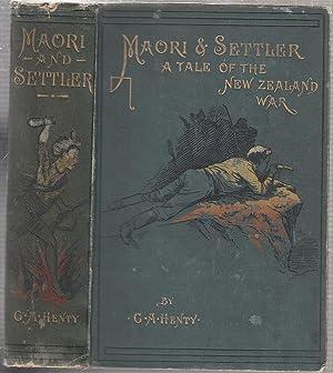 Maori And Settler: A Story Of The New Zealand War: Henty, G.A.