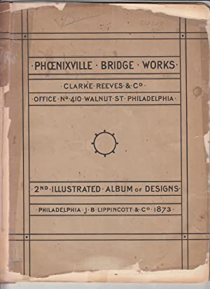 Phoenixville Bridge Works 2nd Illustrated Album of Designs (original 1873 edition): Clarke Reeves &...