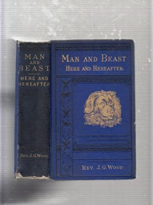 Man and Beast Here and Hereafter, Illustrated By More Than Three Hundred Original Anecdotes