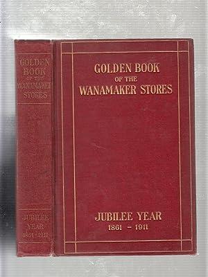 Golden Book of the Wanamaker Stories: Jubilee: John Wanamaker Co.)