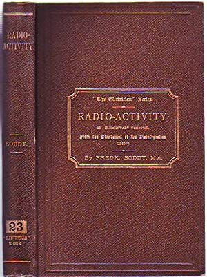 Radio-Activity: An Elementary Treatise, from the Standpoint of the Disintegration Theory: Soddy, ...