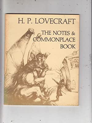 The Notes & Commonplace Book emplyed by the late H.P. Lovecraft incuding his Suggestions for Stor...