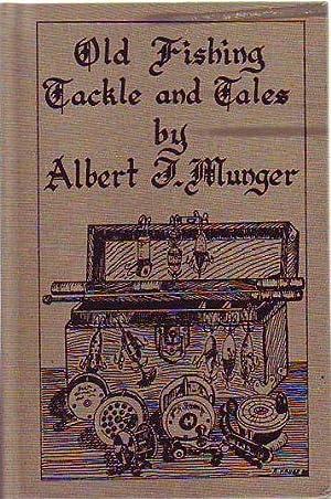 Old Fishing Tackle and Tales: Munger, Albert J. (Al)