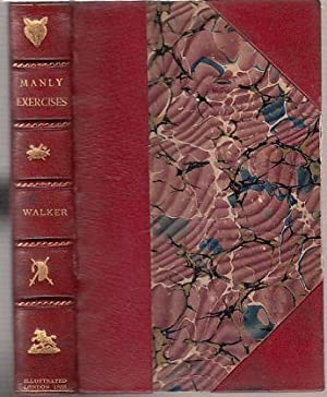 Walker's Manly Exercises; containing Rowing, Sailing, Riding, Driving, Racing, Hunting, ...