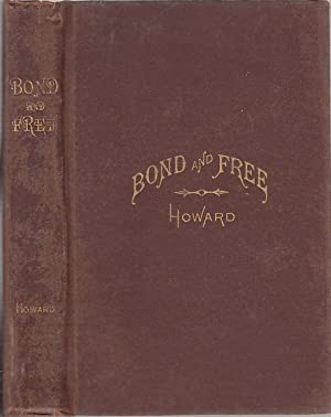 Bond and Free: A True Tale of Slave Times: Howard, Jas. H.W.