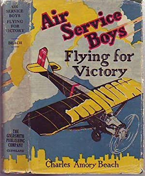 Air Service Boys: Flying for Victory or, Bombing the Last German Stronghold: Beach, Charles Amory