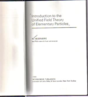 Introduction to the Unified Field Theory of: Heisenberg, W