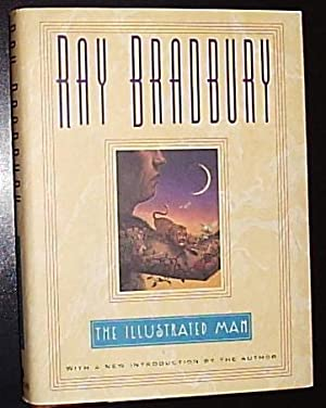 The Illustrated Man ******SIGNED BY RAY BRADBURY***: Bradbury, Ray