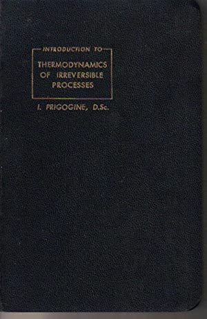 Introduction to Thermodynamics of Irreversible Processes *****FIRST: Prigogine, I