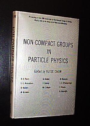 Non-Compact Groups in Particle Physics: Chow, Yutze (editor)