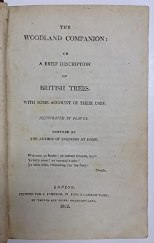 The Woodland Companion: or a brief description of British trees. With some account of their uses. ...