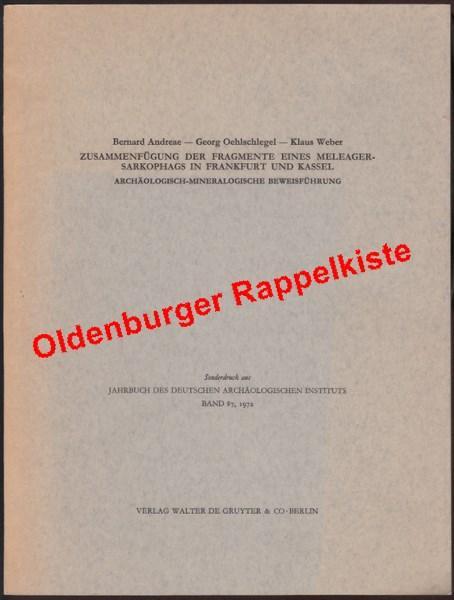Zusammenführung der Fragmente eines Meleager-Sarkophags in Frankfurt: Andreae, Bernard/Oehlschlegel, Georg/Weber,
