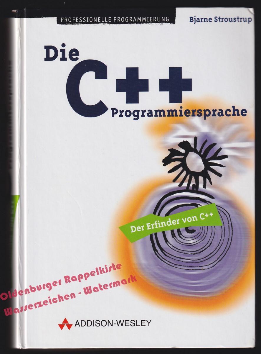 Die C++-Programmiersprache - Stroustrup,Bjarne - Stroustrup,Bjarne